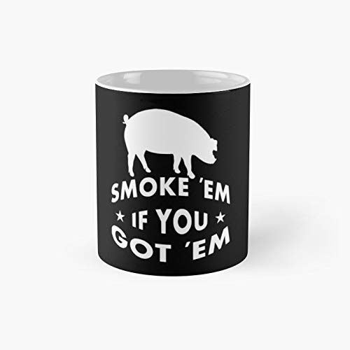Smoke Em If You Got Classic Mug - Ceramic Coffee White (11 Ounce) Tea Cup Gifts For Bestie, Mom And Dad, Lover, Lgbt