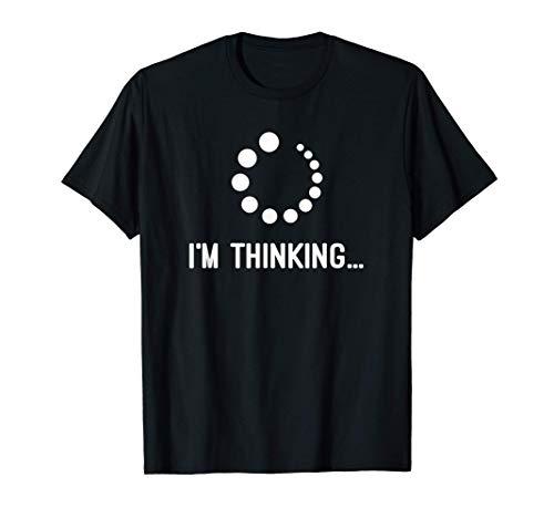 I'm Thinking Geschenk T-Shirt