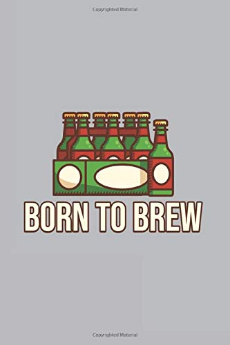 Born To Brew: Smoking Marijuana Journal For Brewery, Homebrewing And Traditional Pub Lover | 6x9 | 120 pages