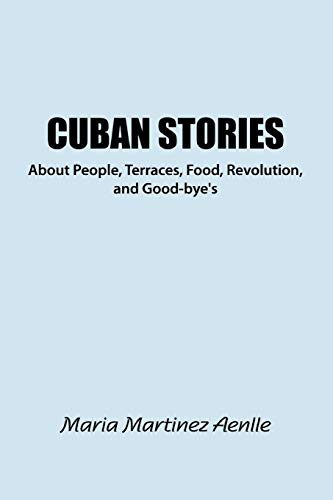 Cuban Stories About People, Terraces, Food, Revolution, And Good-Bye'S