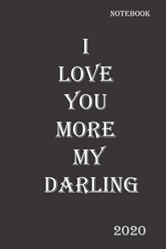 I love you more my darling/ Notebook: Lined Notebook / Journal Gift, 110 Pages, 6x9, Soft Cover, Matte Finish