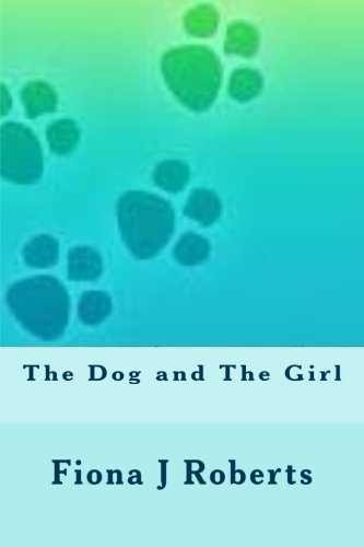 Book: The Dog and The Girl by Fiona J. Roberts