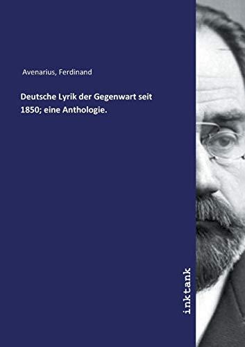 Avenarius, F: Deutsche Lyrik der Gegenwart seit 1850; eine A