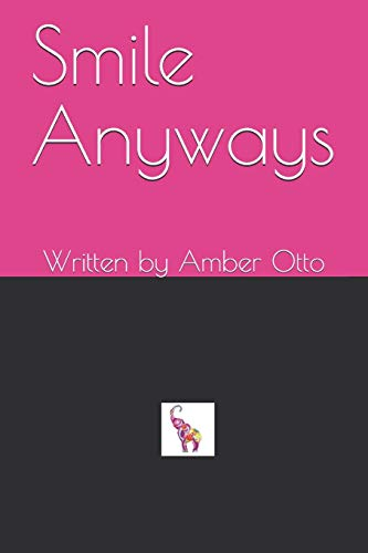 Smile Anyways: Written by Amber Otto