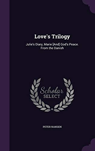 Love's Trilogy: Julie's Diary, Marie [And] God's Peace. from the Danish