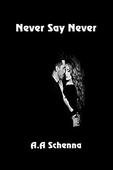 Never Say Never by [A. A. Schenna]
