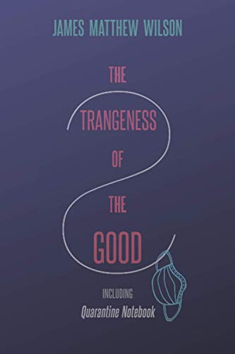 The Strangeness of the Good, Including Quarantine Notebook