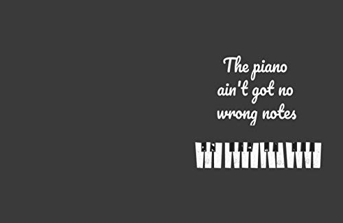 The piano ain't got no wrong notes: The piano ain't got no wrong notes (English Edition)