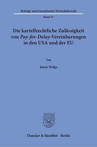 Die kartellrechtliche Zulässigkeit von Pay-for-Delay-Vereinbarungen in den USA und der EU. (Beiträge zum Europäischen Wirtschaftsrecht)