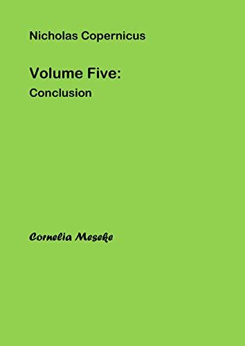 Nicholas Copernicus: Volume Five: Conclusion