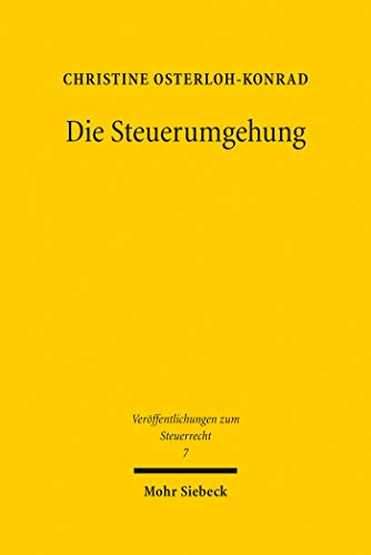 Die Steuerumgehung: Eine rechtsvergleichende und rechtstheoretische Analyse...