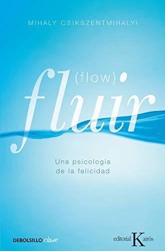 Fluir (Flow): Una psicología de la felicidad (CLAVE)
