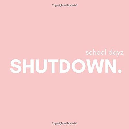 School Dayz Shutdown: School Leavers End of Year Signing and Autograph Memory Keepsake Notebook for Girls for Friends, Family and Teachers to Sign and Say Well Done and Goodbyes.