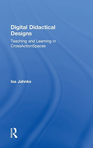 Digital Didactical Designs: Teaching and Learning in CrossActionSpaces