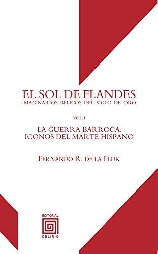 EL SOL DE FLANDES: LA GUERRA BARROCA. ICONOS DEL MARTE HISPANO: 1 (Río de Oro)