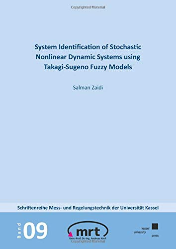 System Identification of Stochastic Nonlinear Dynamic Systems using Takagi-Sugeno Fuzzy Models (Schriftenreihe Mess- und Regelungstechnik der Universität Kassel)