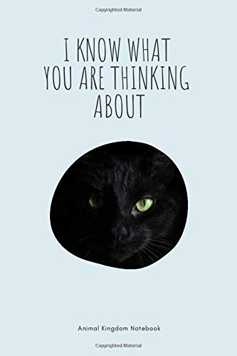 I know what you are thinking about / Animal Kingdom Notebook: Black Cat Notebook for Cat lovers, Great Black Kitty Notepad Gift, College Ruled Wide Lined Journal, 6x9 inches