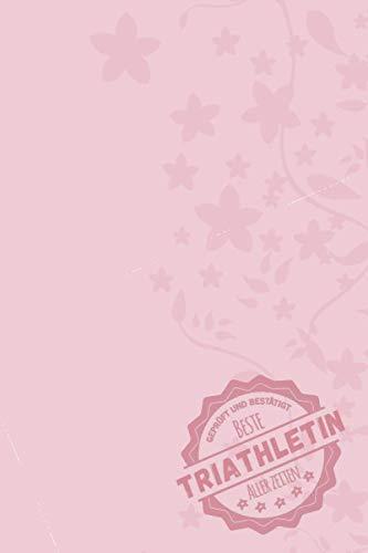 Geprüft und Bestätigt beste Triathletin aller Zeiten: Notizbuch inkl. To Do Liste | Das perfekte Geschenk für Frauen, die beim Triathlon mitmachen | Geschenkidee | Geschenke | Geschenk