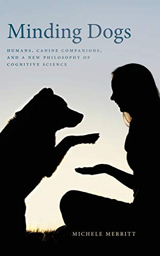 Compare Textbook Prices for Minding Dogs: Humans, Canine Companions, and a New Philosophy of Cognitive Science Animal Voices / Animal Worlds Ser  ISBN 9780820359533 by Merritt, Michele