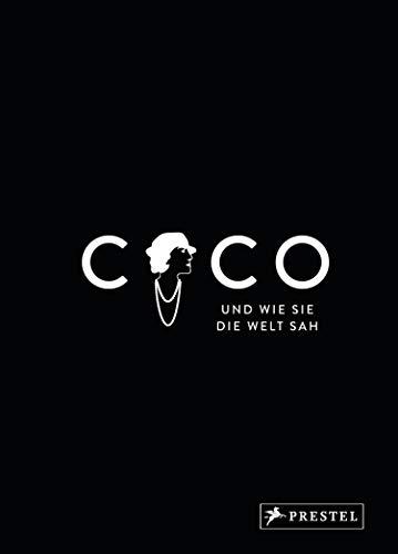 Coco und wie sie die Welt sah: Coco Chanel in unvergesslichen Zitaten