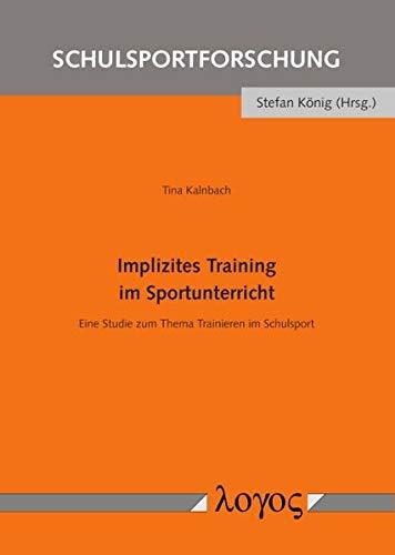Implizites Training im Sportunterricht: Eine Studie zum Thema Trainieren im Schulsport (Schulsportforschung, Band 13)