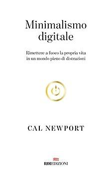 Minimalismo digitale: Rimettere a fuoco la propria vita in un mondo pieno di distrazioni (Italian Edition) by [Cal Newport]