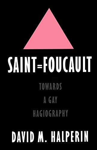 Saint Foucault : Towards a Gay Hagiography
