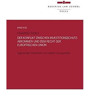 Der Konflikt zwischen Investitionsschutzabkommen und dem Recht der Europäischen Union Gegenwärtige Problemfelder und mögliche Lösungsansätze (German Edition)