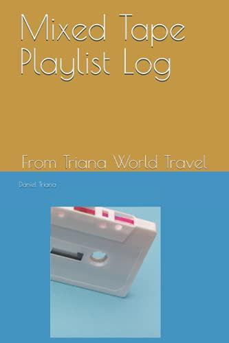Mixed Tape Playlist Log: From Triana World Travel