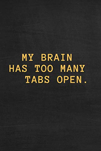 My Brain Has Too Many Tabs Open Notebook: 6 x 9 Inches 100 Lined Pages Journal and Diary