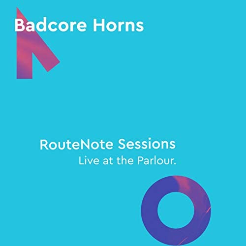 Badcore Horns & RouteNote Sessions