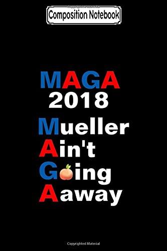 Composition Notebook: Mueller Ain't Going Away Trump Notebook
