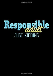 Responsible Adult Just Kidding: Lined Notebook and Journal