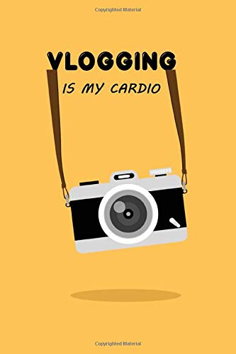 Vlogging Is My Cardio: Vlogging Planner, Vlogging Gift Idea, Writing, Note Taking And Sketching, 6 x 9 110 Page Notebook.