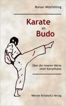 Karate als Budo: Über die inneren Werte einer Kampfkunst von Roman Westfehling ( 5. Dezember 2010 )