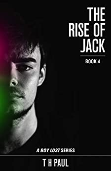 The Rise Of Jack (A Boy Lost series Book 4) by [T H Paul]