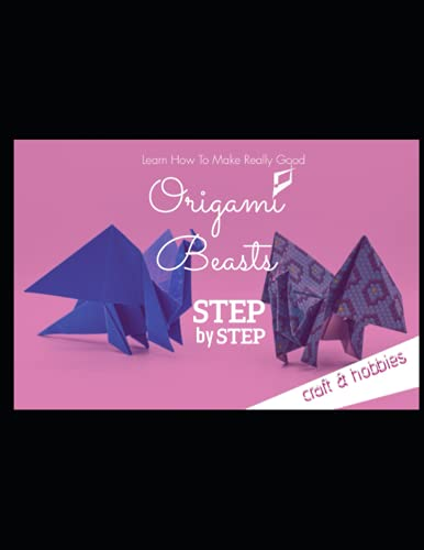 Learn How To Make Really Good Origami Beasts Step By Step