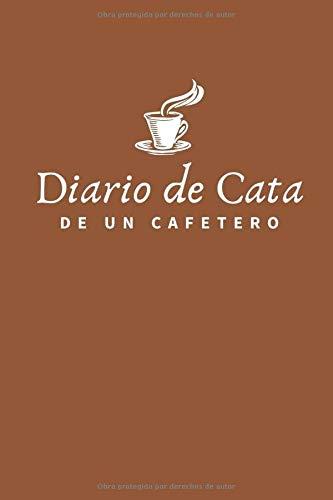 Diario de Cata de un Cafetero: Organiza, Registra y Analiza tu Degustación de Café - Formato 16 x 23 cm con 102 Páginas y 50 Fichas de Cata - Ideal para los Amantes del Café
