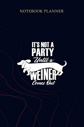 Notebook Planner It s Not A Party Until A Weiner Comes Out Funny Dog: To Do List, Planning, 114 Pages, Mom, Gym, Planner, 6x9 inch, Simple