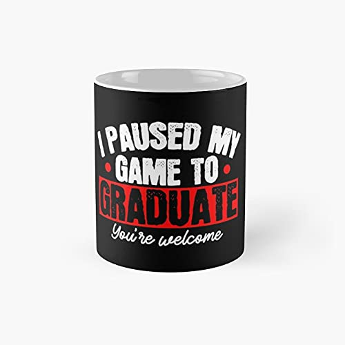 I Paused My Game To Graduate Gamer Graduation Classic Mug - Funny Gift Coffee Tea Cup White 11 Oz The Best Gift For Holidays.