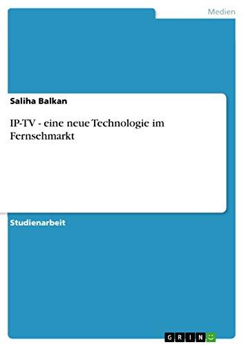 IP-TV - eine neue Technologie im Fernsehmarkt (German Edition)
