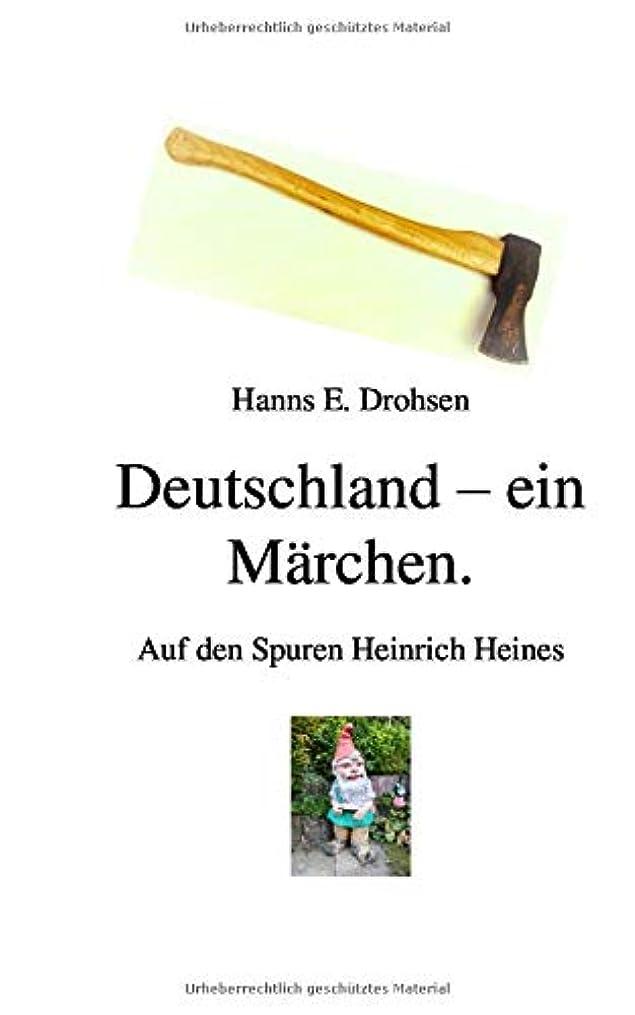 蜜結び目ロマンスDeutschland-ein Maerchen.: Auf den Spuren Heinrich Heines