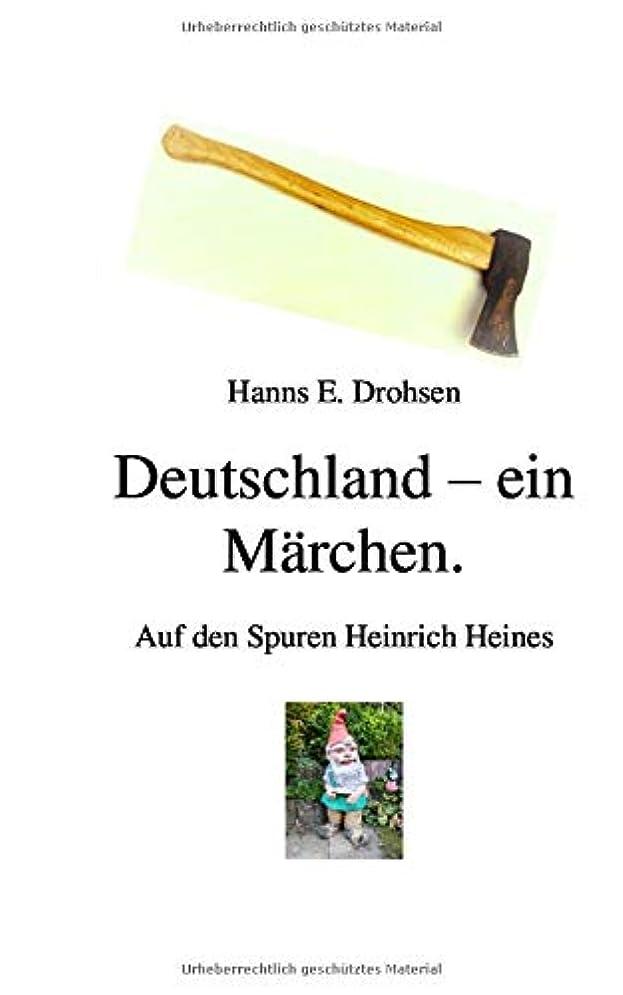 バウンド心からDeutschland-ein Maerchen.: Auf den Spuren Heinrich Heines