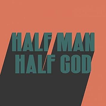 HALF MAN HALF GOD