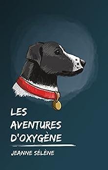 Les Aventures d'Oxygène par [Jeanne Sélène, Anthony Grolleau]