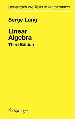 Linear Algebra (Undergraduate Texts in Mathematics)