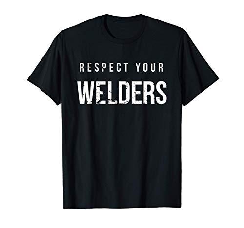 Respect Your Welders. Proud Welding Gifts for Welders T-Shirt