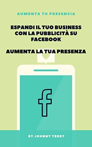 Espandi il tuo business con la pubblicità su Facebook