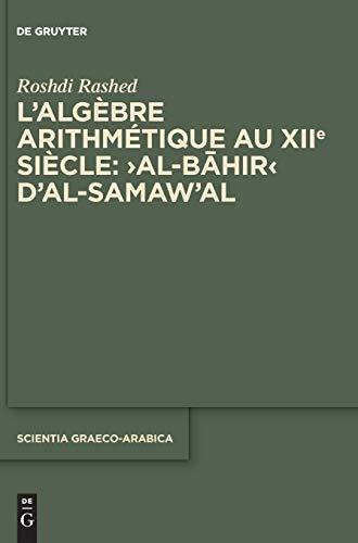 L'algèbre arithmétique au XIIe siècle: ›Al-Bāhir‹ d'al-Samaw'al: >Al-Bāhir (Scientia Graeco-Arabica, 32, Band 32)