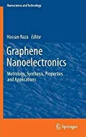 Graphene Nanoelectronics: Metrology, Synthesis, Properties and Applications (NanoScience and Technology) [Special Indian Edition - Reprint Year: 2020]